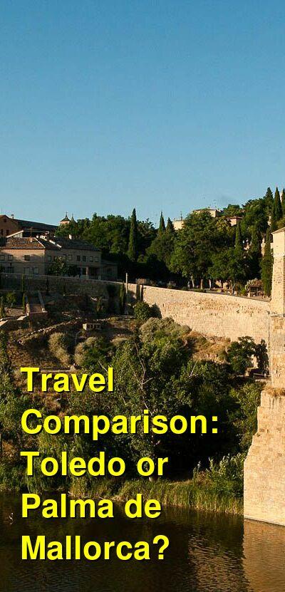 Toledo vs. Palma de Mallorca Travel Comparison