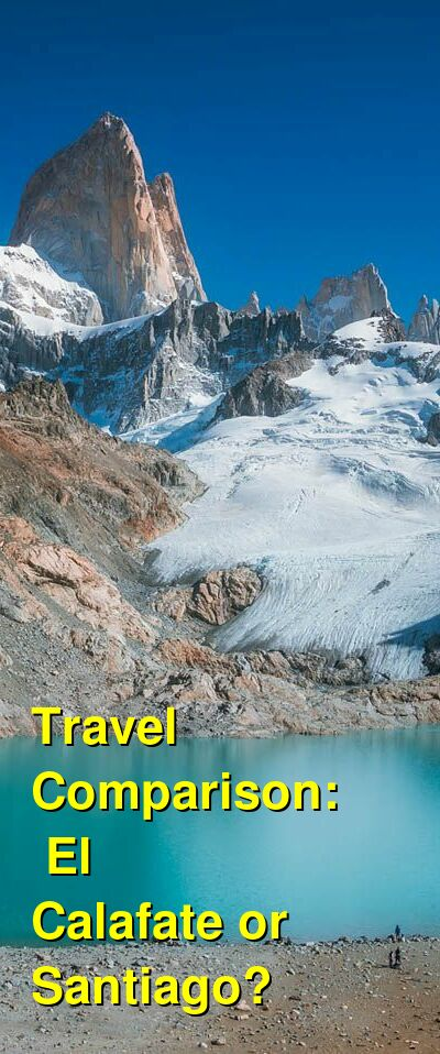 El Calafate vs. Santiago Travel Comparison