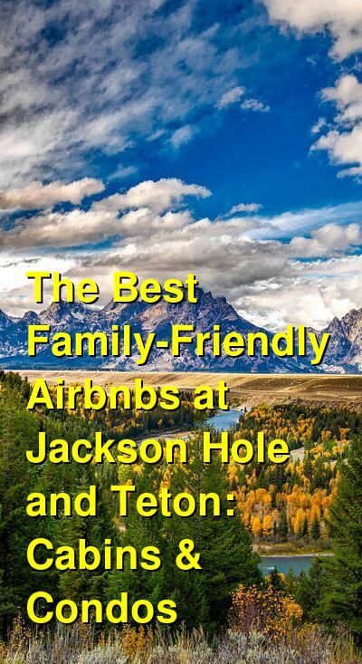 The Best Family-Friendly Airbnbs at Jackson Hole and Teton: Cabins & Condos (January 2021) | Budget Your Trip