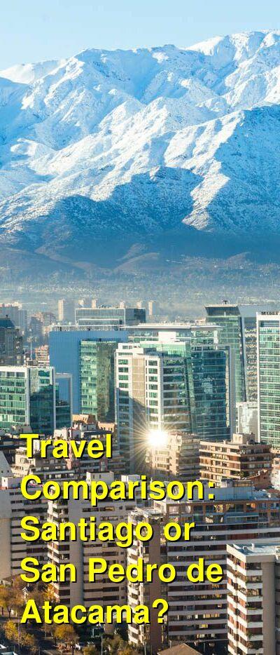 Santiago vs. San Pedro de Atacama Travel Comparison