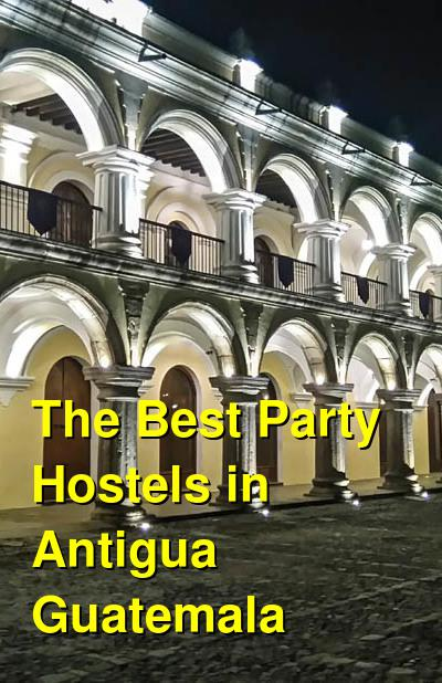 The Best Party Hostels in Antigua Guatemala | Budget Your Trip