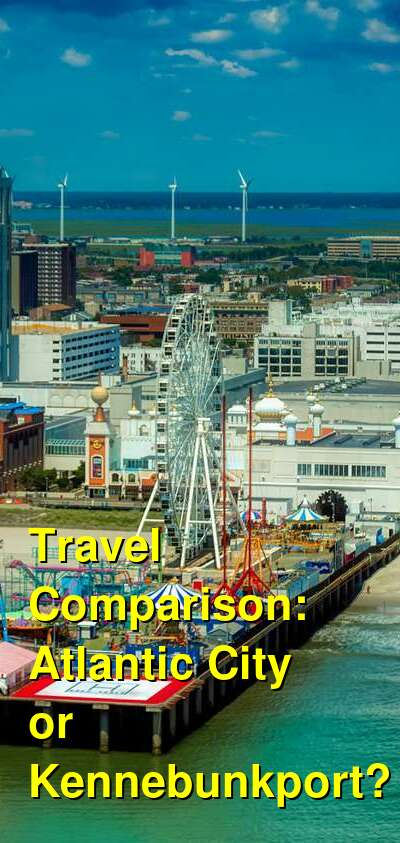 Atlantic City vs. Kennebunkport Travel Comparison