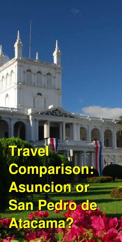 Asuncion vs. San Pedro de Atacama Travel Comparison