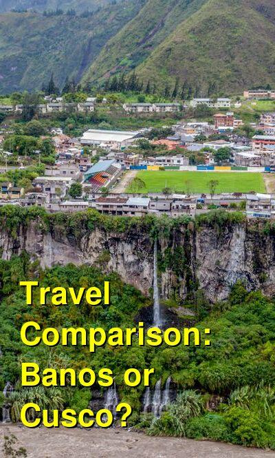 Banos vs. Cusco Travel Comparison