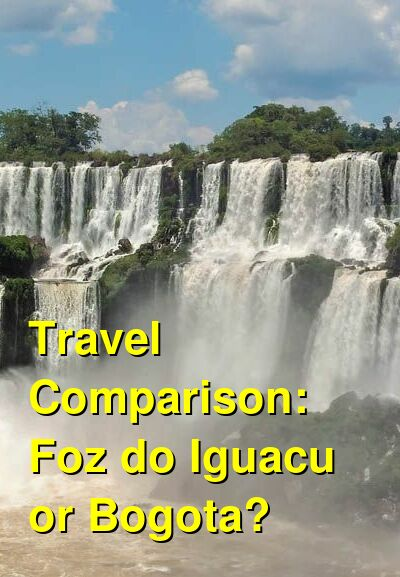 Foz do Iguacu vs. Bogota Travel Comparison