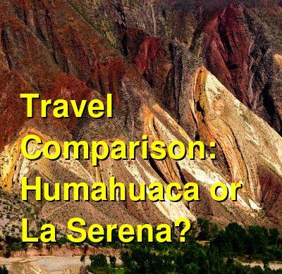 Humahuaca vs. La Serena Travel Comparison