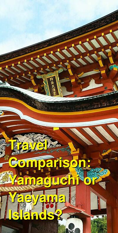 Yamaguchi vs. Yaeyama Islands Travel Comparison