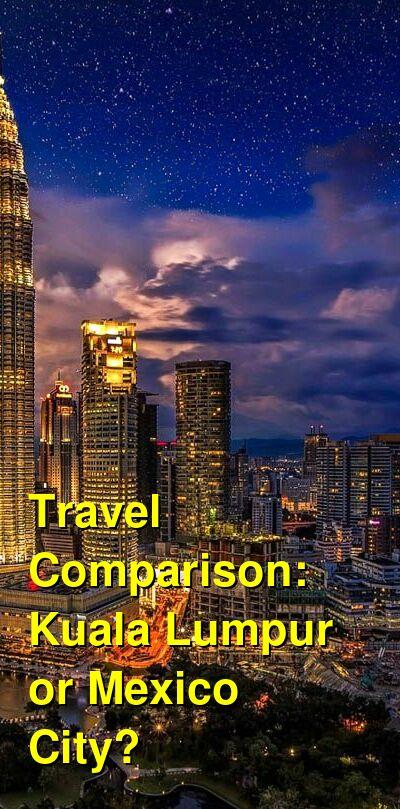 Kuala Lumpur vs. Mexico City Travel Comparison