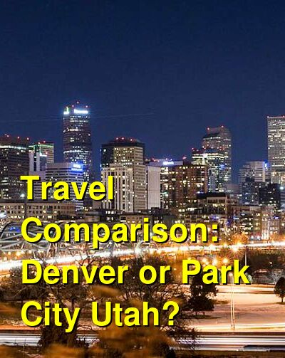 Denver vs. Park City Utah Travel Comparison
