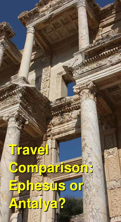 Ephesus vs. Antalya Travel Comparison