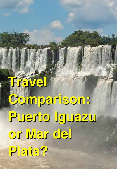 Puerto Iguazu vs. Mar del Plata Travel Comparison
