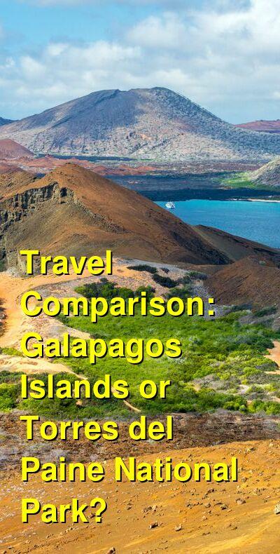 Galapagos Islands vs. Torres del Paine National Park Travel Comparison