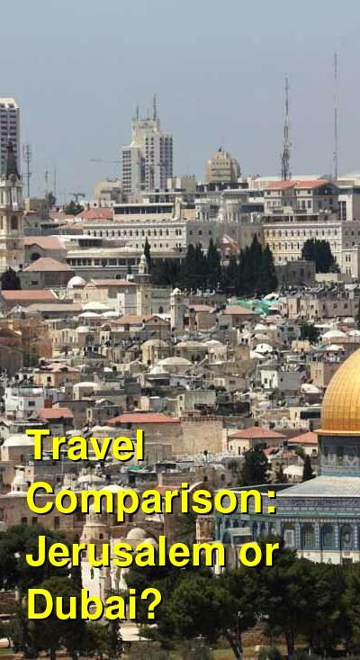 Jerusalem vs. Dubai Travel Comparison