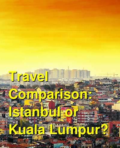 Istanbul vs. Kuala Lumpur Travel Comparison
