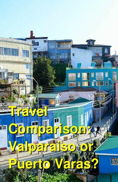 Valparaiso vs. Puerto Varas Travel Comparison