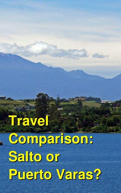 Salto vs. Puerto Varas Travel Comparison