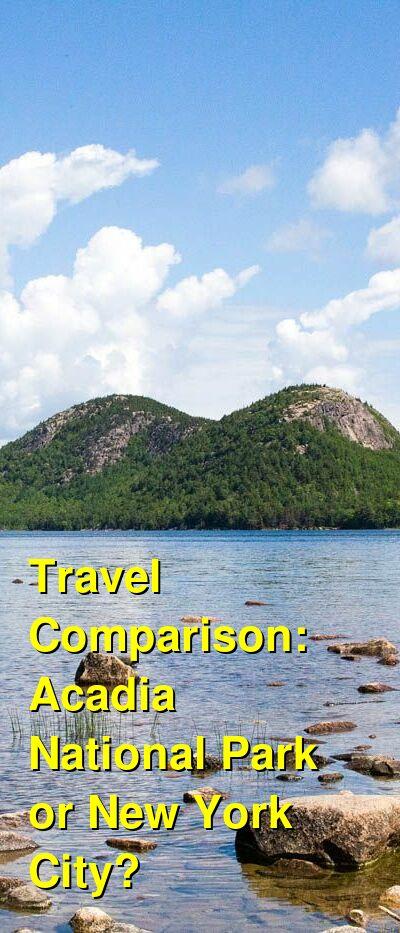 Acadia National Park vs. New York City Travel Comparison