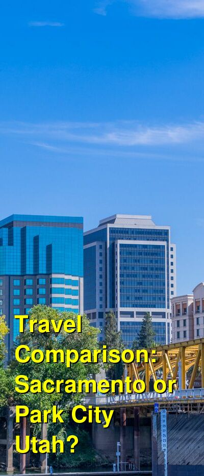 Sacramento vs. Park City Utah Travel Comparison