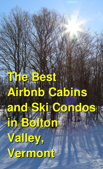 The Best Airbnb Cabins and Ski Condos in Bolton Valley, Vermont | Budget Your Trip