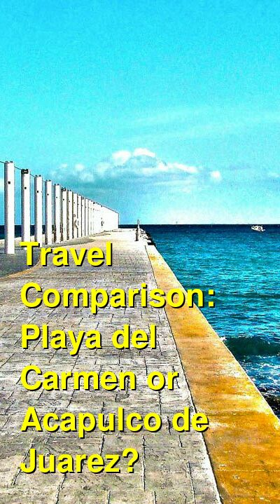 Playa del Carmen vs. Acapulco de Juarez Travel Comparison