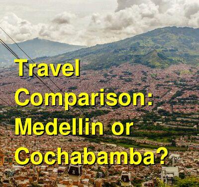 Medellin vs. Cochabamba Travel Comparison