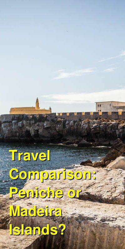 Peniche vs. Madeira Islands Travel Comparison