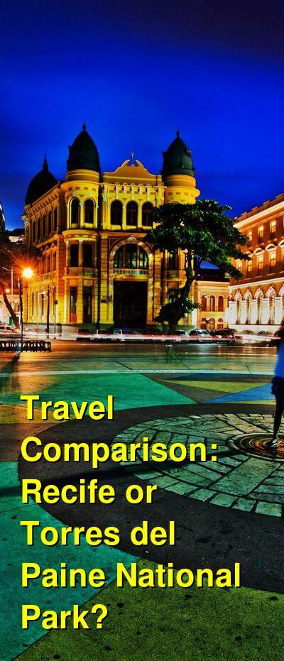 Recife vs. Torres del Paine National Park Travel Comparison