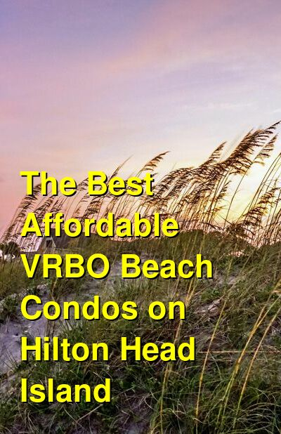 The 13 Best Affordable VRBO Beach Condos on Hilton Head Island | Budget Your Trip