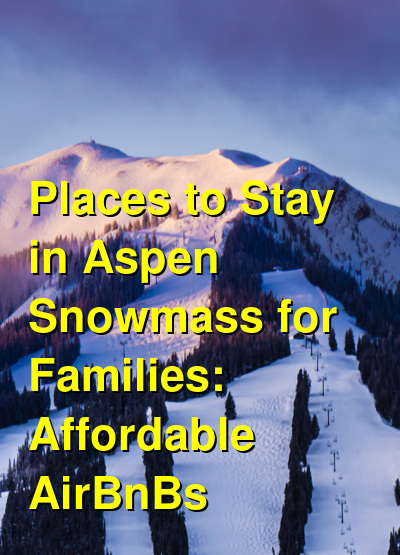 The Best Places to Stay in Aspen Snowmass for Families: Cabins, Resort Condos & AirBnBs (April 2021) | Budget Your Trip