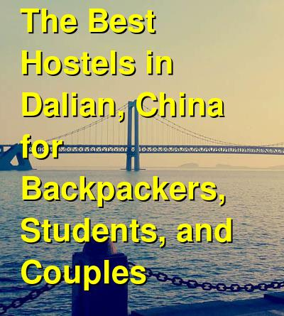 The Best Hostels in Dalian, China for Backpackers, Students, and Couples | Budget Your Trip