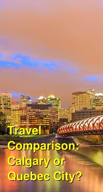 Calgary vs. Quebec City Travel Comparison