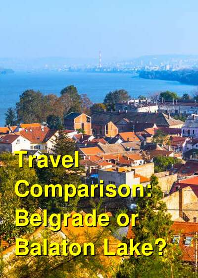 Belgrade vs. Balaton Lake Travel Comparison
