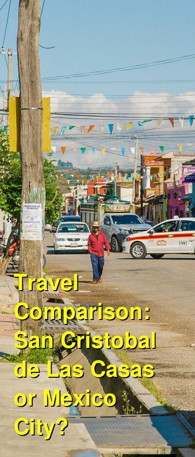 San Cristobal de Las Casas vs. Mexico City Travel Comparison
