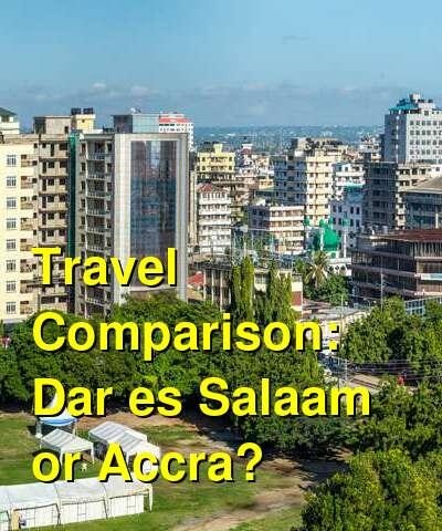 Dar es Salaam vs. Accra Travel Comparison