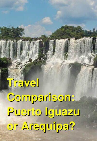 Puerto Iguazu vs. Arequipa Travel Comparison