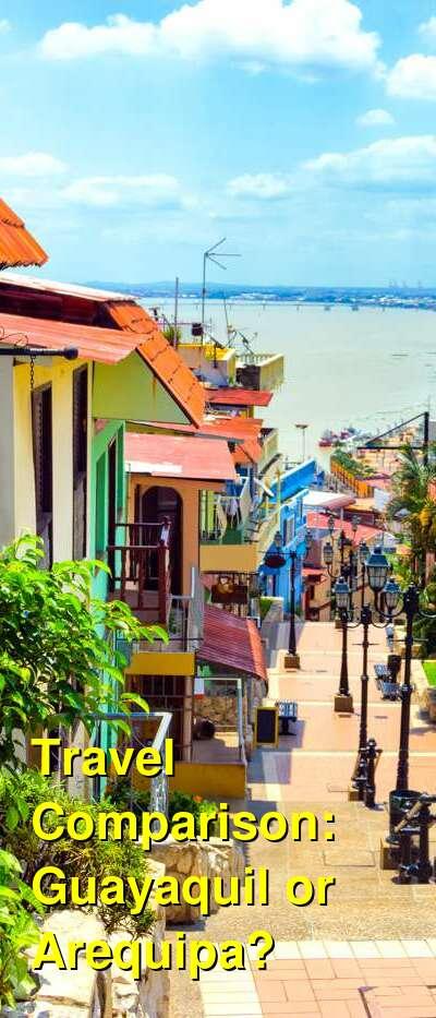 Guayaquil vs. Arequipa Travel Comparison