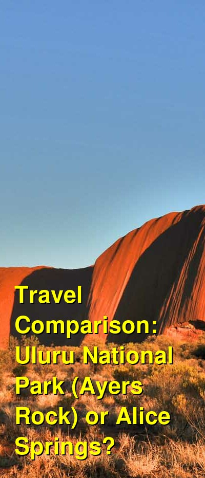 Uluru National Park (Ayers Rock) vs. Alice Springs Travel Comparison