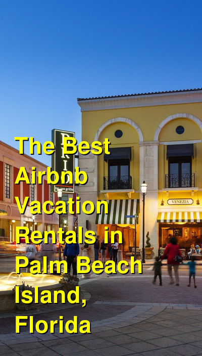 The Best Airbnb Vacation Rentals in Palm Beach Island, Florida (March 2021) | Budget Your Trip