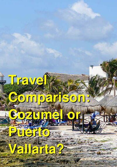 Cozumel vs. Puerto Vallarta Travel Comparison