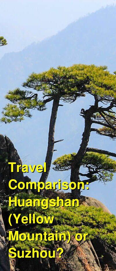 Huangshan (Yellow Mountain) vs. Suzhou Travel Comparison