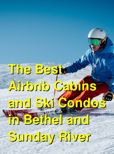 The Best Airbnb Cabins and Ski Condos in Bethel and Sunday River | Budget Your Trip