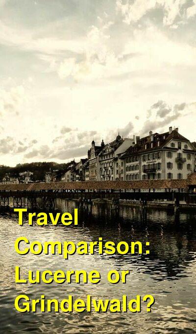 Lucerne vs. Grindelwald Travel Comparison