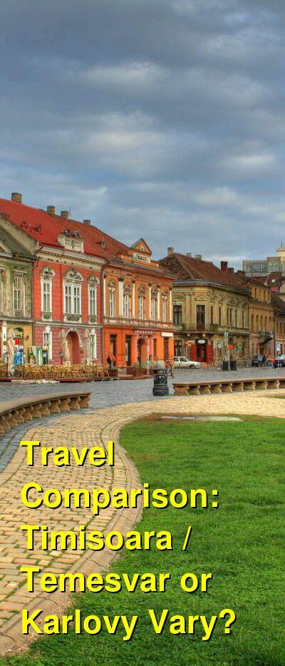 Timisoara / Temesvar vs. Karlovy Vary Travel Comparison
