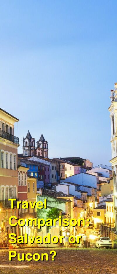 Salvador vs. Pucon Travel Comparison