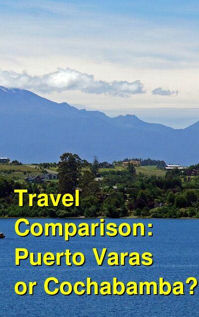 Puerto Varas vs. Cochabamba Travel Comparison