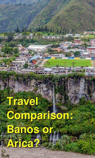 Banos vs. Arica Travel Comparison