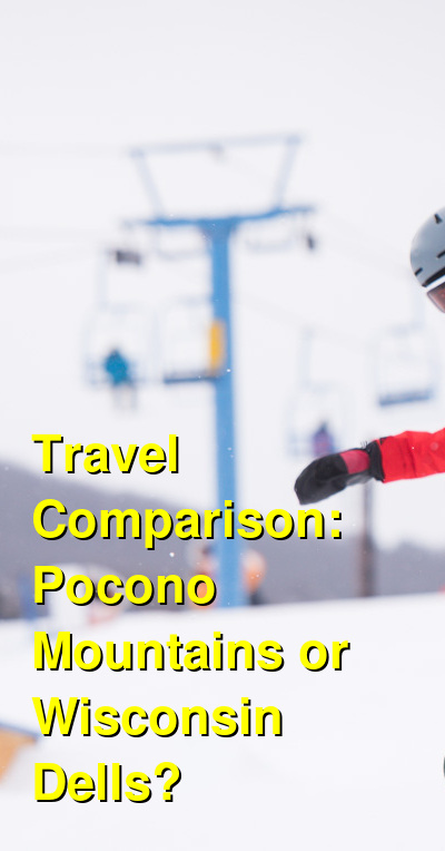 Pocono Mountains vs. Wisconsin Dells Travel Comparison