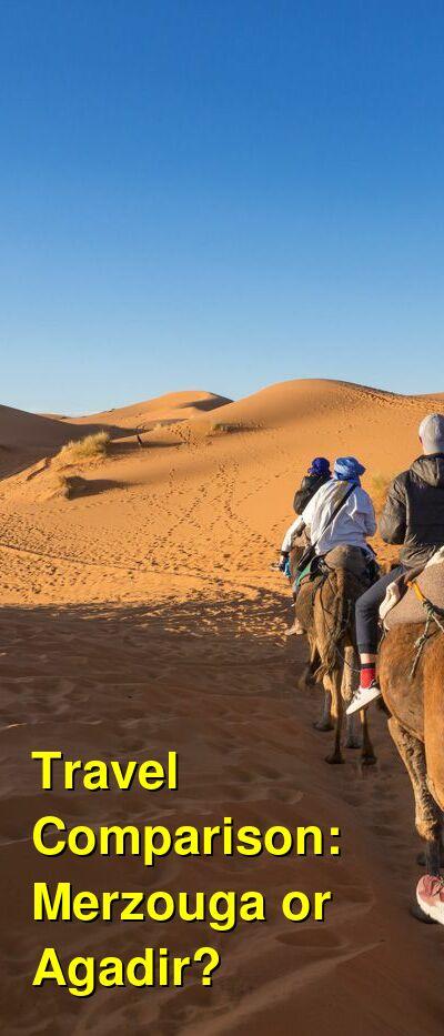 Merzouga vs. Agadir Travel Comparison
