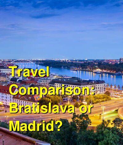 Bratislava vs. Madrid Travel Comparison