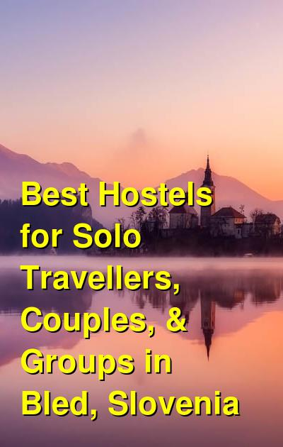 Best Hostels for Solo Travellers, Couples, & Groups in Bled, Slovenia | Budget Your Trip